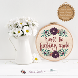 Don't Be Fucking Rude Cross Stitch Kit - Sassi Stitch Boutique