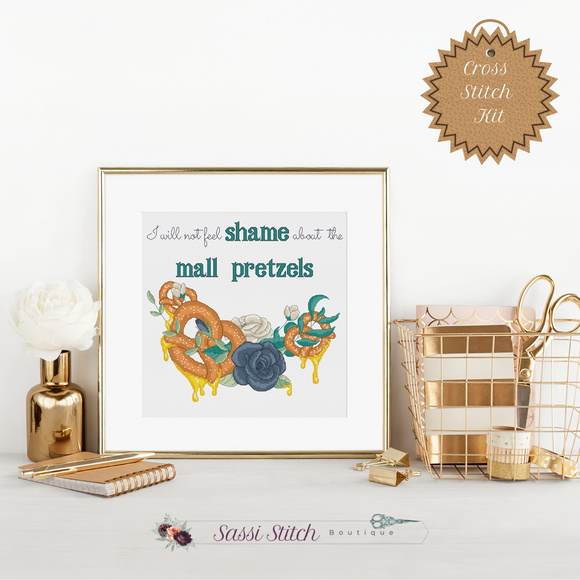 I Will Not Feel Shame About the Mall Pretzels Cross Stitch Kit - Sassi Stitch Boutique