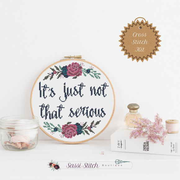 It's Just Not That Serious Cross Stitch Kit