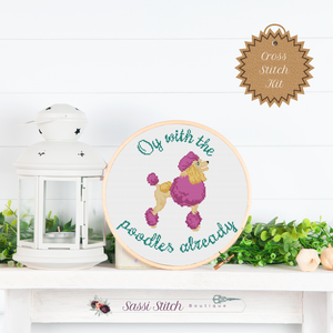 Oy With the Poodles Already Cross Stitch Kit - Sassi Stitch Boutique