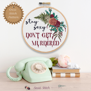 Stay Sexy Don't Get Murdered Cross Stitch Pattern - Sassi Stitch Boutique