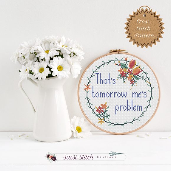That's Tomorrow Me's Problem Cross Stitch Pattern - Sassi Stitch Boutique