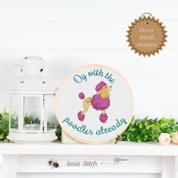 Oy With the Poodles Already Cross Stitch Pattern - Sassi Stitch Boutique