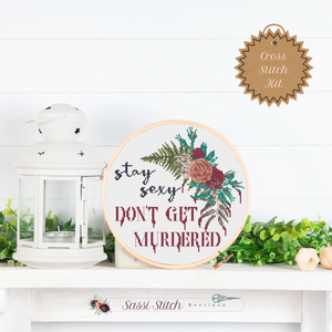 Stay Sexy Don't Get Murdered Cross Stitch Kit