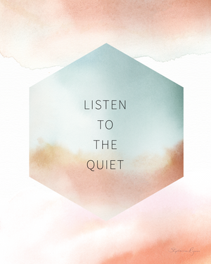 Listen to the Quiet - Soul Messages Print