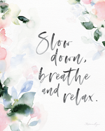 Slow Down, Breathe and Relax- Soul Messages Print