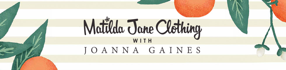 Matilda Jane Clothing with Joanna Gaines