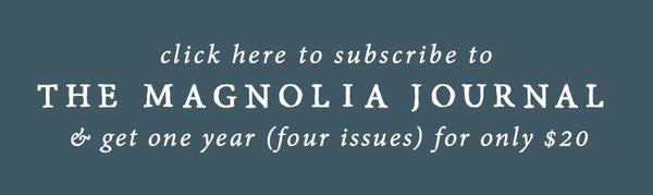 Click here to subscribe to The Magnolia Journal: get one year for only $20!