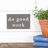 do good work metal sign by jimmy don