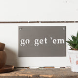 go get 'em metal wall sign by jimmy don