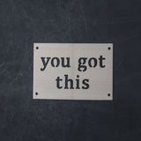 """You got this"" Wall Badge"