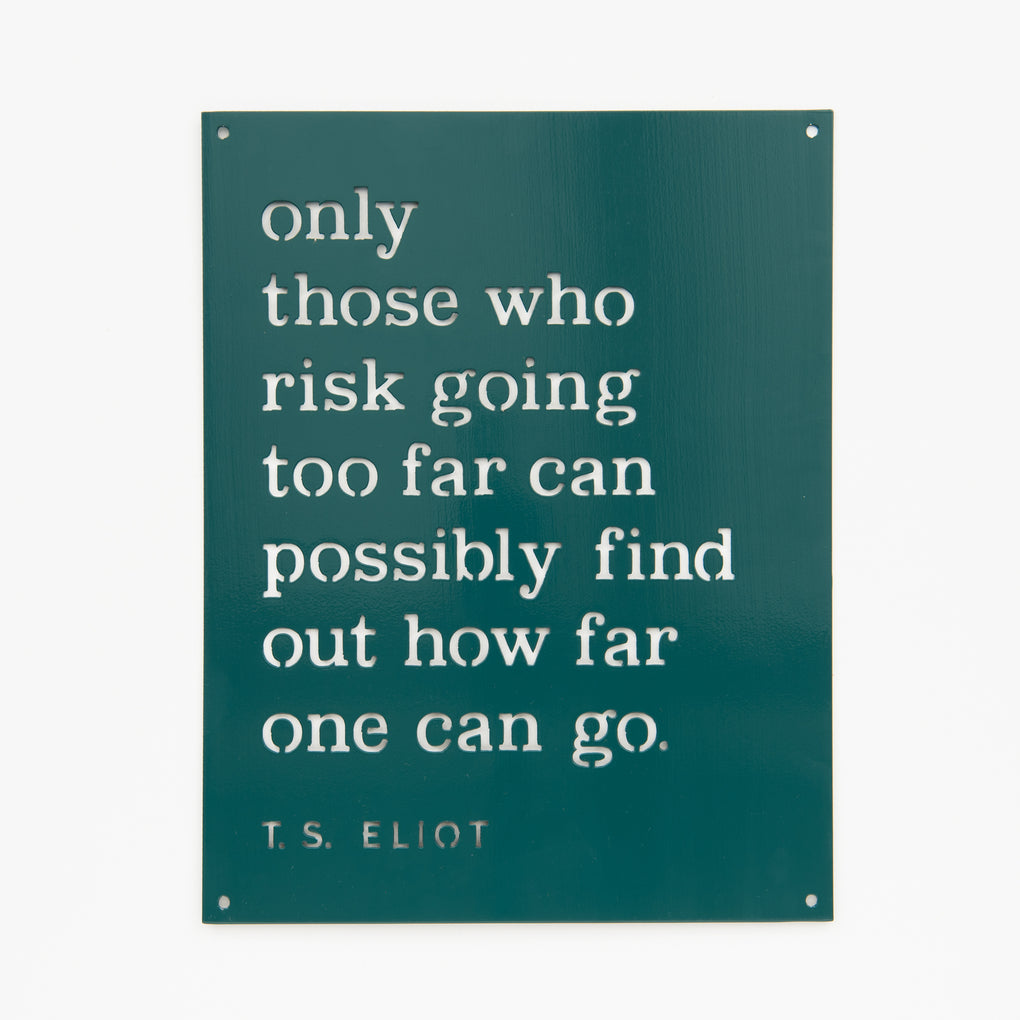 green powder coated metal sign with t.s. eliot quote reading only those who risk going too far can possibly find out how far one can go metal sign