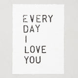 """every day i love you"" paper print"