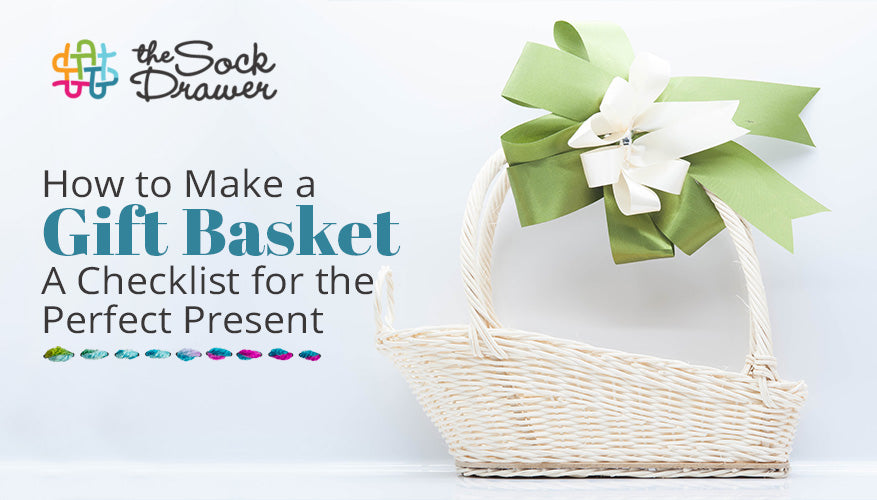 How to Make a Gift Basket A Checklist for the Perfect Present
