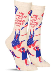 "Funny women's socks that say, ""Me when my song comes on"""