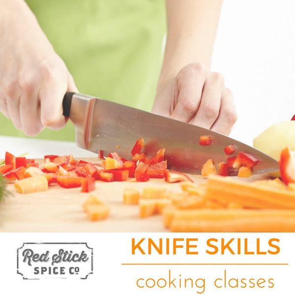Knife Skills - Cooking Classes - Red Stick Spice Company