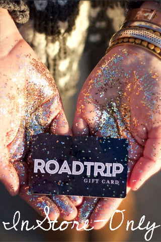 Roadtrip Gift Card - For Use In-Store Only - Choose your amount $25.00 to $500.00