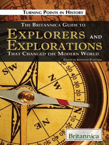 The Britannica Guide to Explorers and Explorations That Changed the Modern World