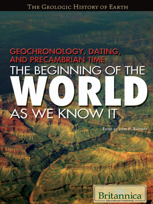 Geochronology, Dating, and Precambrian Time: The Beginning of the World as We Know It