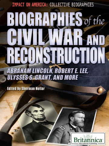 Biographies of the Civil War and Reconstruction: Abraham Lincoln, Robert E. Lee, Ulysses S. Grant, and More