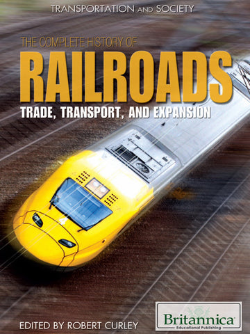 The Complete History of Railroads: Trade, Transport, and Expansion