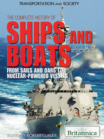 The Complete History of Ships and Boats: From Sails and Oars to Nuclear-Powered Vessels