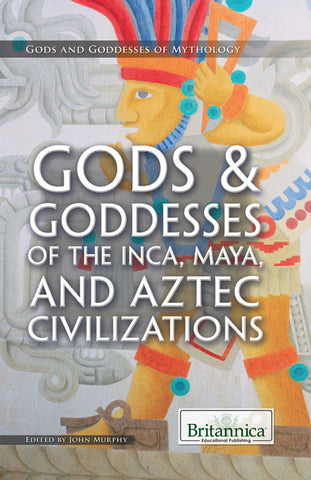 Gods & Goddesses of the Inca, Maya, and Aztec Civilizations