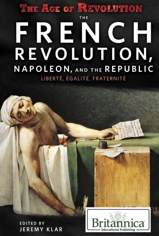 The French Revolution, Napoleon, and the Republic: Liberté, Égalité, Fraternité