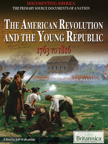 The American Revolution and the Young Republic: 1763 to 1816