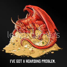 I've got a Hoarding Problem Dragon T-shirt