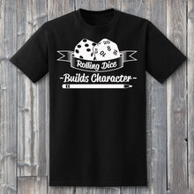 Load image into Gallery viewer, Rolling Dice Builds Character T-Shirt