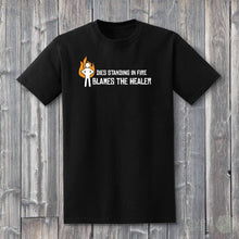Load image into Gallery viewer, Dies Standing In Fire Blames The Healer T-Shirt