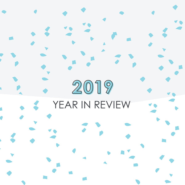 Our 2019 Year In Review