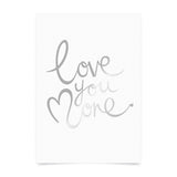 Love You More Foil Print