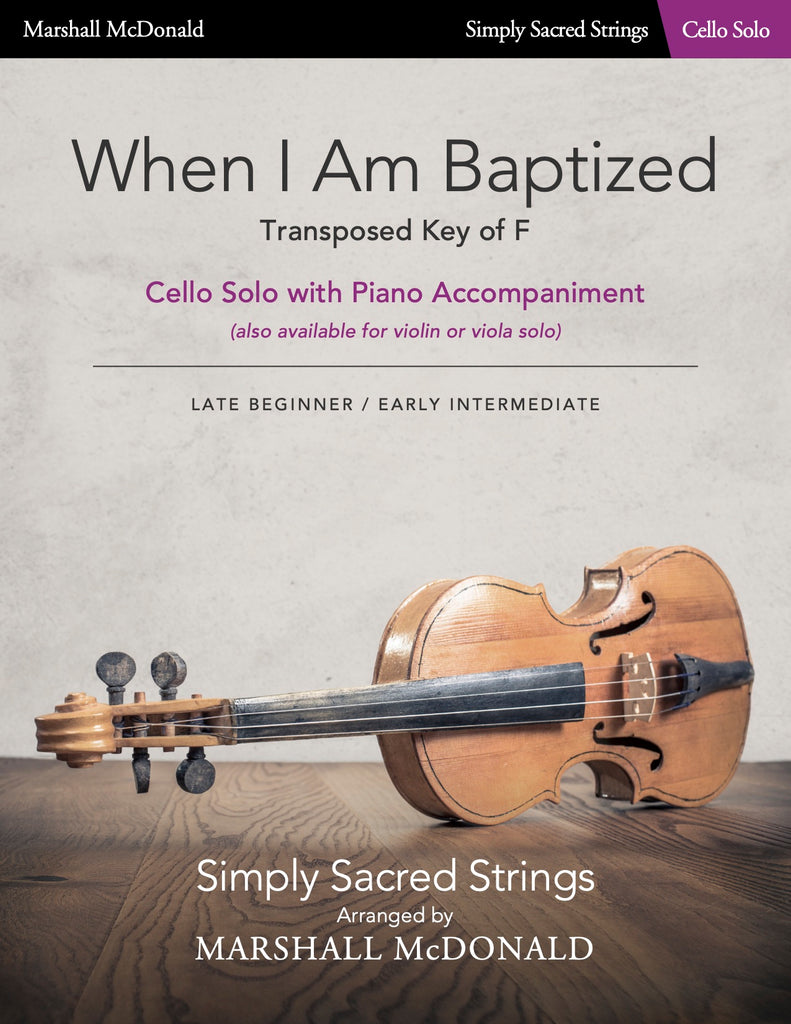 When I Am Baptized - TRANSPOSED KEY OF F (simple cello)