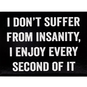 I DON'T SUFFER FROM INSANITY MAGNET