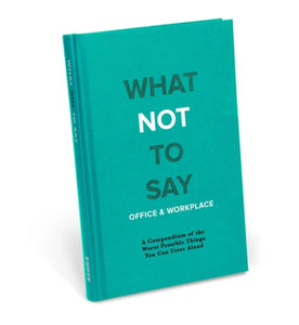 WHAT NOT TO SAY IN THE OFFICE & WORKPLACE BOOK