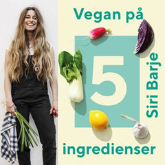 Vegan på 5 ingredienser - Siri Barje