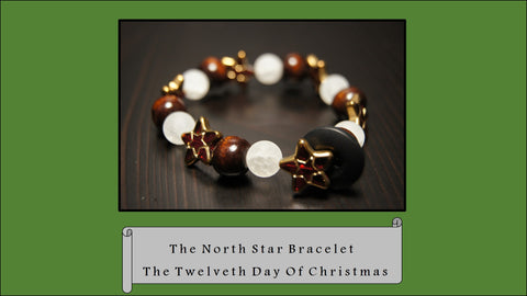 The North Star Bracelet, The 12th Day of Christmas