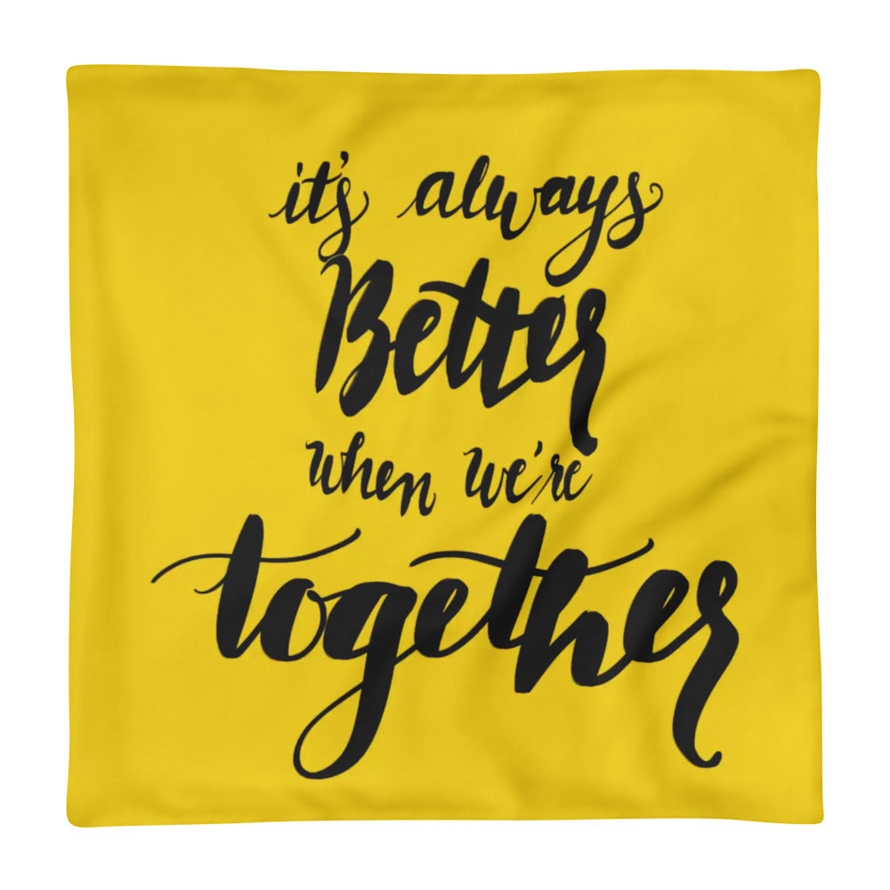 'It's Always Better When We're Together' Pillow Case only - KryptikRose®