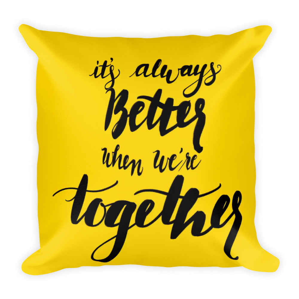 """Better Together"" Square Cushion/Pillow"
