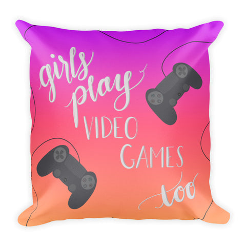 """Girls Play Video Games Too"" Square Cushion/Pillow"