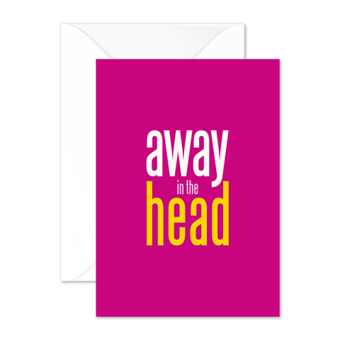 Away in the head