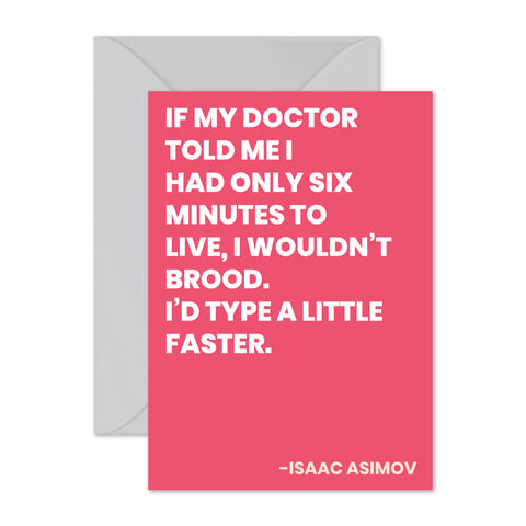 "Isaac Asimov - ""Type a little faster."""
