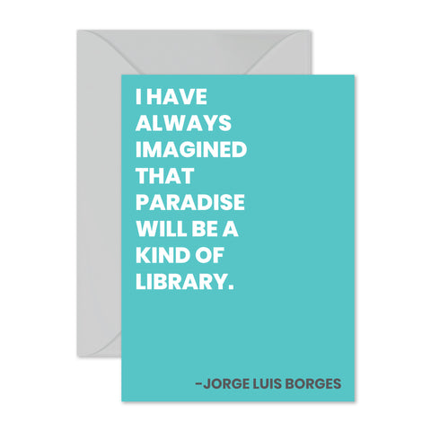 "Jorge Luis Borges - ""I have always imagined..."""
