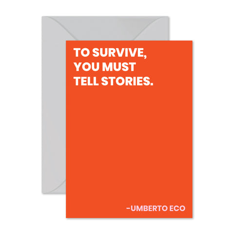 "Umberto Eco - ""Tell stories."""