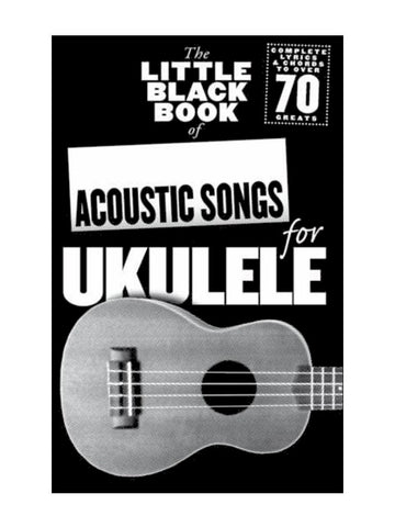 The Little Black Book of Acoustic Songs for Ukulele