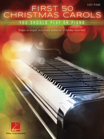 First 50 Christmas Carols You Should Play on the Piano (Easy Piano)