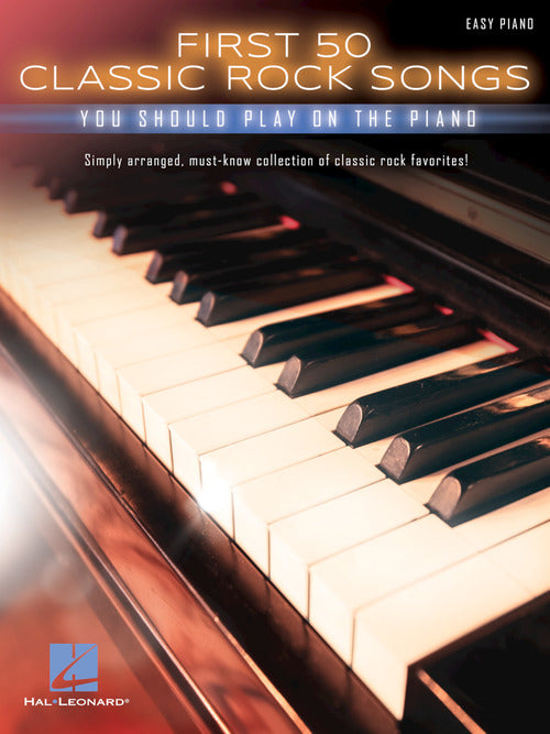 First 50 Classic Rock Songs You Should Play on the Piano (Easy Piano)