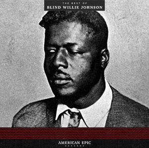 BLIND WILLIE JOHNSON - AMERICAN EPIC: BEST OF BLIND WILLIE JOHNSON